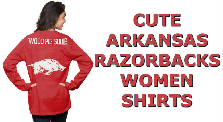 Cute Arkansas Shirts - Top Ten List Of Arkansas Razorbacks Women Shirts For Football Season
