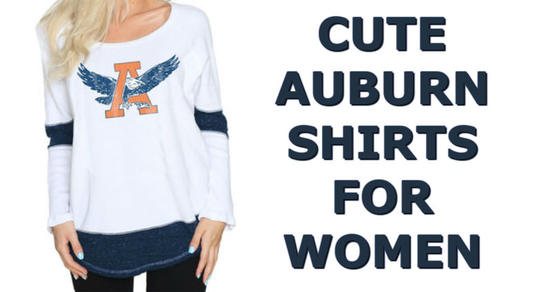 Cute Auburn Shirts - Top Ten List Of Auburn Tigers Women Shirts For Football Season