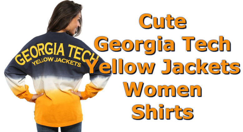 Cute Georgia Tech Shirts - Top Ten List Of Georgia Tech Yellow Jackets Women Shirts For Football Season