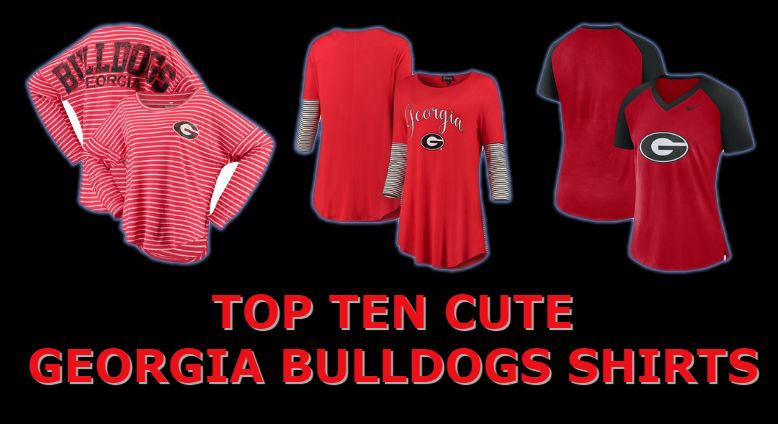 Top Ten List Of Cute UGA Shirts For Georgia Bulldogs Women Fans For Football